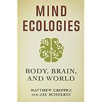 Mind Ecologies: Body, Brain, and World