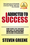 Addicted To Success: SOME PEOPLE TRY TOO HARD. SOME DON'T TRY HARD ENOUGH. FIND OUT HOW TO DO IT JUST RIGHT AND BECOME EXTRAORDINARY.