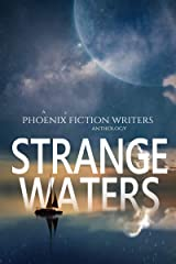Strange Waters: A Phoenix Fiction Writers Anthology Kindle Edition