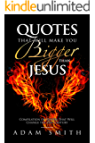 Quotes That Will Make You Bigger Than Jesus: Compilation of Quotes That Will Change the 21st Century
