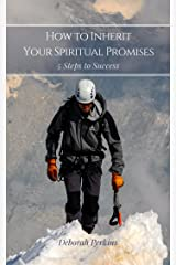 How to Inherit Your Spiritual Promises: 5 Steps to Success Kindle Edition