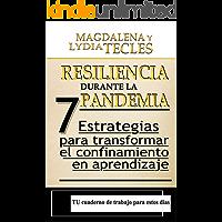 Resiliencia durante la Pandemia: 7 Estrategias para Transformar el Confinamiento en Aprendizaje (La Re(i)nacida nº 3)