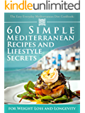 The Easy Everyday Mediterranean Diet Cookbook: 60 Simple Mediterranean Recipes and Lifestyle Secrets for Weight Loss And Longevity