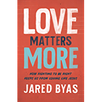 Love Matters More: How Fighting to Be Right Keeps Us from Loving Like Jesus (English Edition)