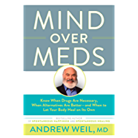 Mind Over Meds: Know When Drugs Are Necessary, When Alternatives Are Better and When to Let Your Body Heal on Its Own (English Edition)