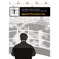 Against the smart city (The city is here for you to use Book 1) (English Edition)