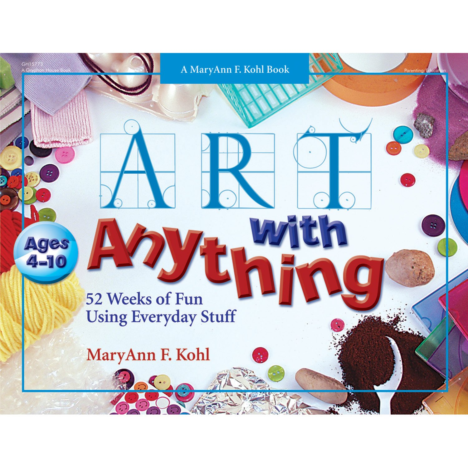 Art with Anything: 52 Weeks of Fun Using Everyday Stuff (Mary Ann Kohl Books) pdf