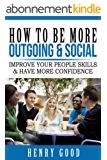 How to Be More Outgoing & Social: Improve Your People Skills & Have More Confidence (Social Anxiety and Depression Books) (English Edition)