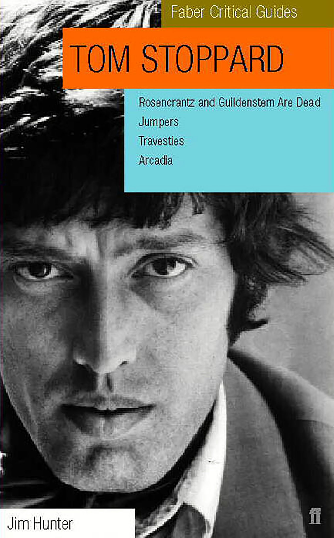 Tom Stoppard: A Faber Critical Guide: Rosencrantz and Guildenstern Are Dead, Jumpers, Travesties, Arcadia (Faber Critical Guides) pdf