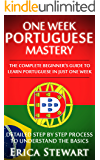 PORTUGUESE: ONE WEEK PORTUGUESE MASTERY: The Complete Beginner's Guide to Learning Portuguese in just 1 Week! Detailed Step by Step Process to Understand the Basics.