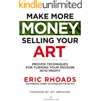 Make More Money Selling Your Art: Proven Techniques For Turning Your Passion Into Profit (English Edition)