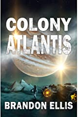 Colony Atlantis: Sci-Fi Fantasy Techno Thriller (Ascendant Saga Book 3) Kindle Edition