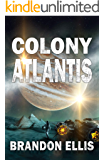 Colony Atlantis: Sci-Fi Fantasy Techno Thriller (Ascendant Saga Book 3)