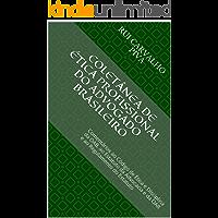 COLETÂNEA DE ÉTICA PROFISSIONAL DO ADVOGADO BRASILEIRO: Comentários  ao Código de Ética e Disciplina da OAB,  ao Estatuto da Advocacia e da OAB e ao Regulamento do Estatuto