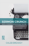 Sermon Crunch: Write A Powerful Sermon In Half The Time (Pastoral Leadership and Church Administration Made Easy…