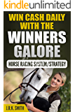 """WIN CASH DAILY WITH THE """"WINNERS GALORE"""" HORSE RACING SYSTEM/STRATEGY"""