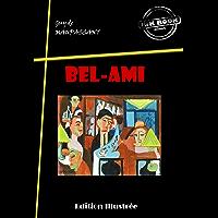Bel-Ami: édition intégrale & entièrement illustrée (Les grands auteurs français) (French Edition)