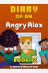 Diary of an Angry Alex: Book 12 [An Unofficial Minecraft Book] Kindle Edition