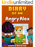 Diary of an Angry Alex: Book 12 [An Unofficial Minecraft Book]