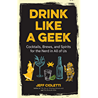 Drink Like a Geek: Cocktails, Brews, and Spirits for the Nerd in All of Us (Geek Cookbook, Gift for 21st Birthday, Nerd…
