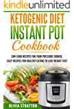 Ketogenic Instant Pot Cookbook: Low Carb Recipes for Your Pressure Cooker, Easy Recipes for Healthy Eating to Lose Weight Fast (Ketogenic Diet, Ketogenic ... Keto, Healthy Cookbook, Meal Prep)