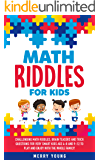 Math Riddles for Kids: Challenging Math Riddles, Brain Teasers and Trick Questions for Very Smart Kids Age 4-8 and 9-12 to Play and Enjoy With the Whole Family!