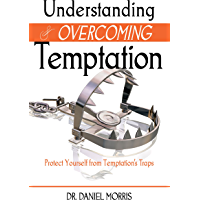 Understanding and Overcoming Temptation: Protect Yourself from Temptation's Traps (English Edition)