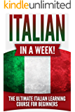 Italian: Italian in a Week!: The Ultimate Italian Learning Course for Beginners (English Edition)
