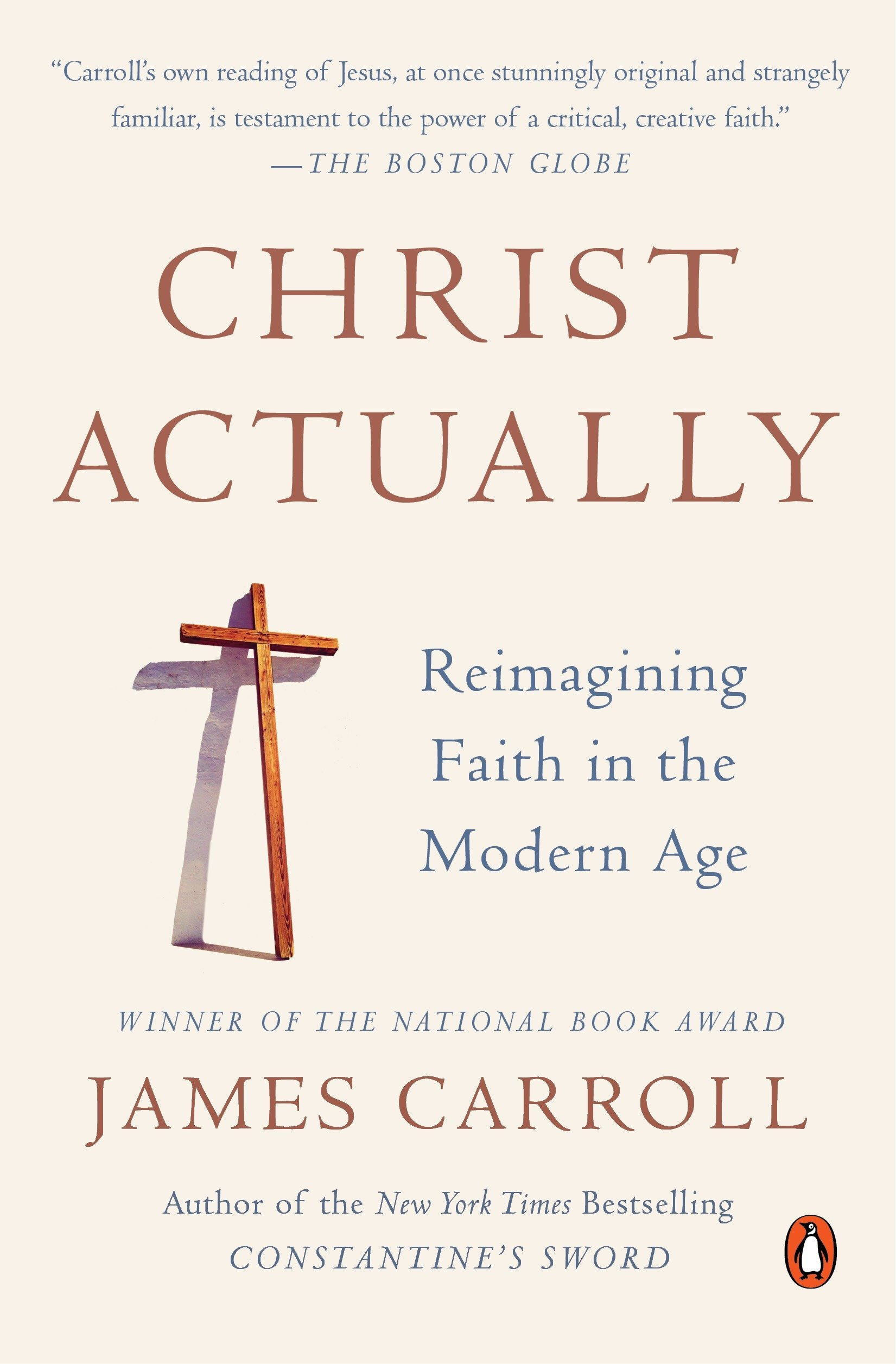 Christ Actually Reimagining Faith In The Modern Age James Carroll