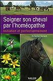 Soigner son cheval par l'homéopathie : Initiation et perfectionnement