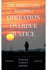 The Tribulation Soldier 2: Operation Overdue Justice (The Tribulation Soldier Series) Kindle Edition
