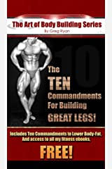 """The """"Art"""" Of Body Building- The Ten Commandments to Building GREAT Legs! (The """"Art"""" of Body Building Series) Kindle Edition"""