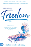 Supernatural Freedom: Overcoming the Greatest Barriers to Fulfilling Your Destiny