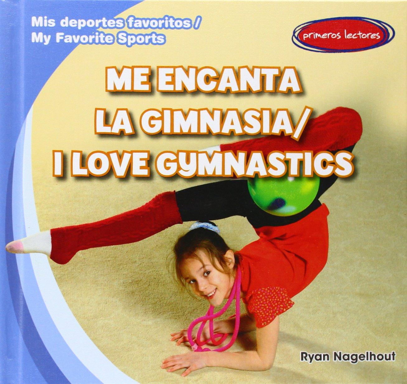 Me encanta la gimnasia / I Love Gymnastics (Mis Deportes Favoritos / My Favorite Sports) (Spanish and English Edition)