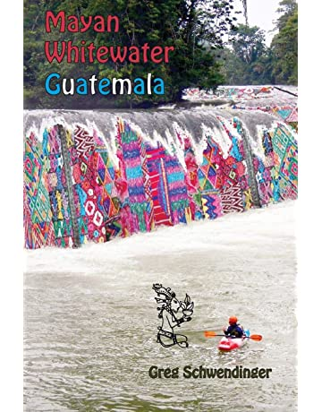 Mayan Whitewater Guatemala: A guide to the rivers