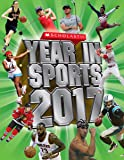 Scholastic Year in Sports 2017 (Scholastic Inc Reference Non-Fiction)