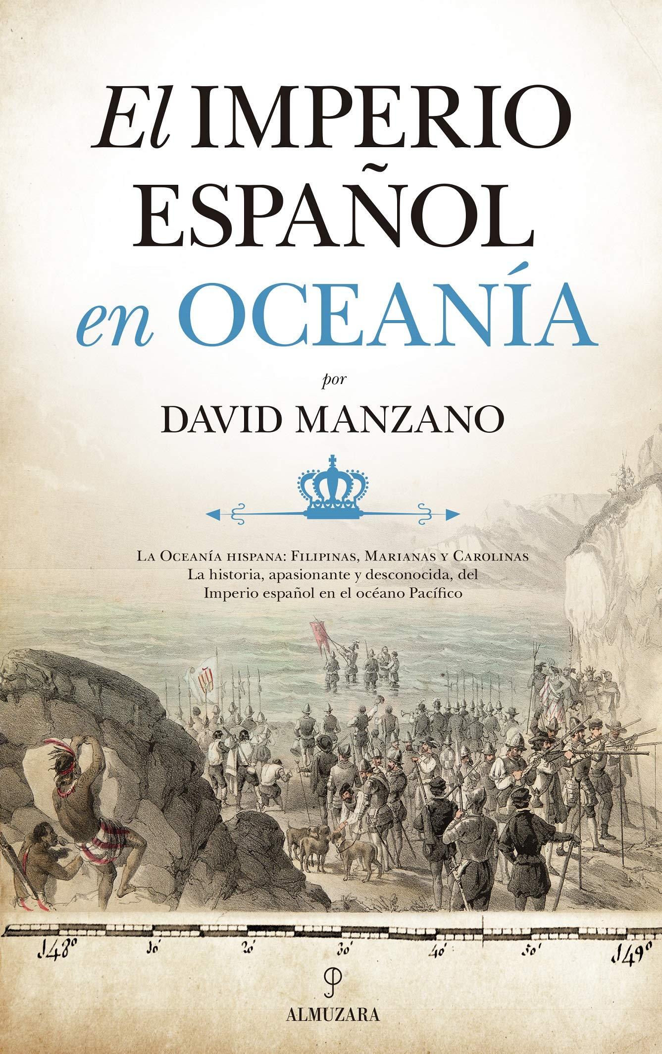 El Imperio español en Oceanía (Historia): Amazon.es: David Manzano Cosano: Libros