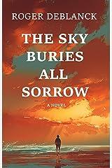 The Sky Buries All Sorrow Kindle Edition