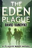 The Eden Plague: Book 0 Prequel: A Biological and Political Technothriller (Plague Wars Series)