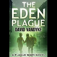 The Eden Plague: Book 0 Prequel: A Military Apocalyptic Technothriller (Plague Wars Series)