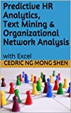 Predictive HR Analytics, Text Mining & Organizational Network Analysis: with Excel (English Edition)