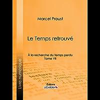 A la recherche du temps perdu: Tome VII - Le Temps retrouvé (French Edition)