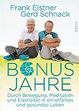 Bonusjahre: Durch Bewegung, Meditation und Elastizität in ein erfülltes und gesundes Leben (German Edition)