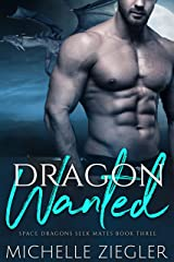 Dragon Wanted: A Dragon Shifter Fated Mates Novel (Space Dragons Seek Mates Book 3) Kindle Edition