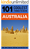 Australia: Australia Travel Guide: 101 Coolest Things to Do in Australia (Sydney, Melbourne, Brisbane, Perth, Adelaide, Canberra, Backpacking Australia, Budget Travel Australia)