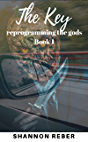 The Key: reprogramming the gods Book 1