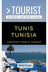 GREATER THAN A TOURIST-TUNIS TUNISIA: 50 Travel Tips from a Local (Greater Than a Tourist Africa) Kindle Edition