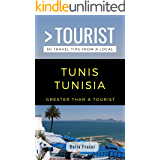 GREATER THAN A TOURIST-TUNIS TUNISIA: 50 Travel Tips from a Local (English Edition)