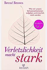 Verletzlichkeit macht stark: Wie wir unsere Schutzmechanismen aufgeben und innerlich reich werden (German Edition) Kindle Edition