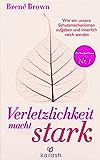 Verletzlichkeit macht stark: Wie wir unsere Schutzmechanismen aufgeben und innerlich reich werden (German Edition)